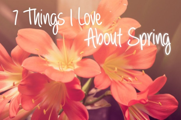 7 things i love about spring