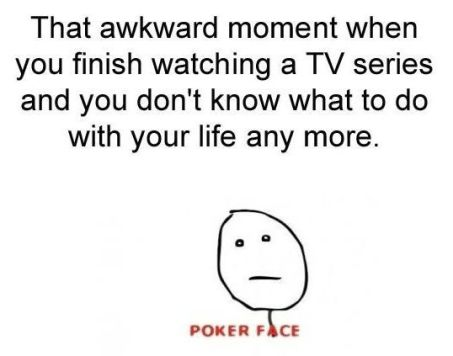 that-awkward-moment-when-you-finish-a-tv-show