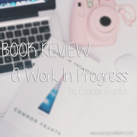 a work in progress by connor franta review